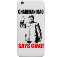 CHAIRMAN MAO SAYS CIAO! iPhone Case/Skin