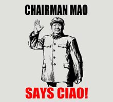CHAIRMAN MAO SAYS CIAO! Unisex T-Shirt