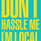 Don't Hassle Me I'm Local by Equal-Opposite