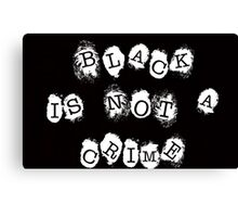 Black is not a Crime Canvas Print