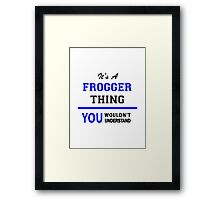 It's a FROGGER thing, you wouldn't understand !! Framed Print
