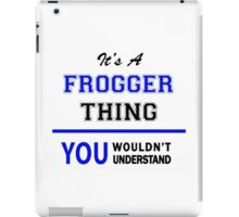 It's a FROGGER thing, you wouldn't understand !! iPad Case/Skin