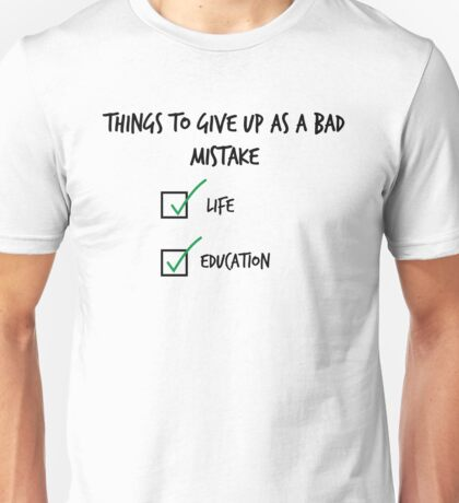Give up x as a  bad mistake Unisex T-Shirt