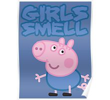 George Pig - Girls Smell Poster