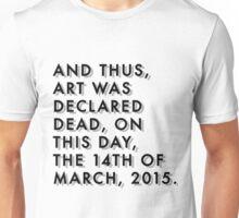 Art is Dead  Unisex T-Shirt