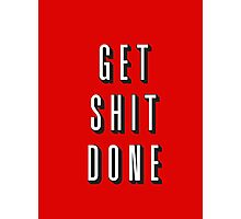Get Shit Done! Photographic Print