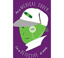 Medical Coder, Detective at Work (white/green) Photographic Print