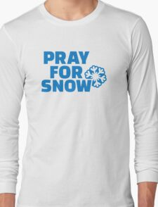 Pray for snow Long Sleeve T-Shirt