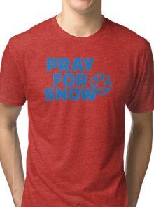 Pray for snow Tri-blend T-Shirt