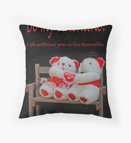 Life without you is UnBearable! Throw Pillow