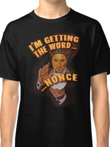 I'm getting the word…nonce. Classic T-Shirt
