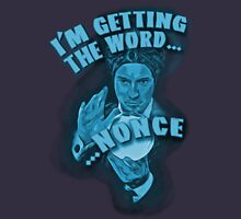 I'm getting the word…nonce. Unisex T-Shirt