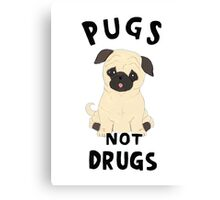//pugs not drugs// Canvas Print