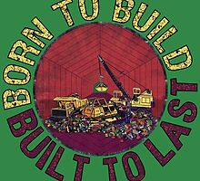 Born to Build (green) by torg