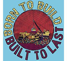 Born to Build (light blue) Photographic Print
