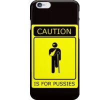 CAUTION is for pussies - single colour version iPhone Case/Skin
