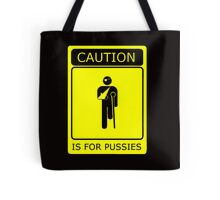 CAUTION is for pussies - single colour version Tote Bag