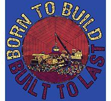Born to Build Photographic Print