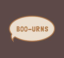 "I was saying ""Boo-urns"" by See My Shirt"
