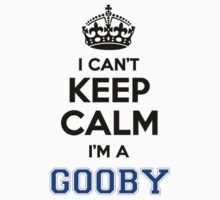 I cant keep calm Im a GOOBY by icanting
