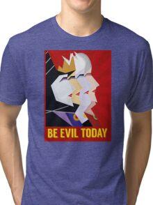 Be Evil Today Tri-blend T-Shirt