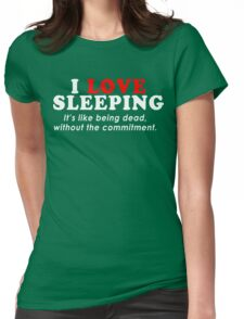 I Love Sleeping Its Like Being Dead Without The Commitment Funny Geek Nerd Womens Fitted T-Shirt