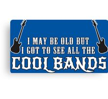 I May Be Old But I Got To See All The Cool Bands Funny Geek Nerd Canvas Print