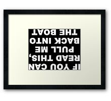 If you can read this, pull me back into the boat Funny Geek Nerd Framed Print