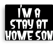 IM A STAY AT HOME SON Funny Geek Nerd Canvas Print