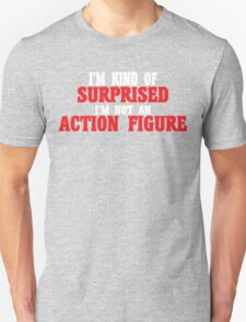 I'm kind of surprised i'm not an action figure Funny Geek Nerd T-Shirt