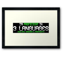 I'm proficient in 3 languages english sarcasm and profanity Funny Geek Nerd Framed Print