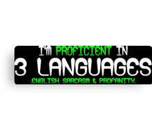 I'm proficient in 3 languages english sarcasm and profanity Funny Geek Nerd Canvas Print