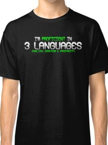 I'm proficient in 3 languages english sarcasm and profanity Funny Geek Nerd Classic T-Shirt