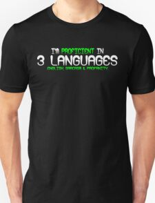 I'm proficient in 3 languages english sarcasm and profanity Funny Geek Nerd T-Shirt