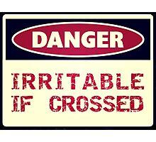 DANGER - Irritable if crossed Photographic Print