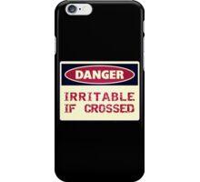 DANGER - Irritable if crossed iPhone Case/Skin