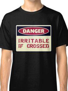 DANGER - Irritable if crossed Classic T-Shirt