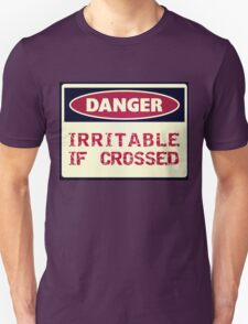 DANGER - Irritable if crossed T-Shirt