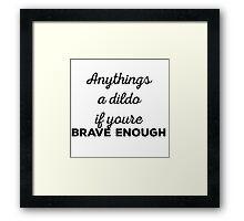 Anything's a dildo ;) Framed Print