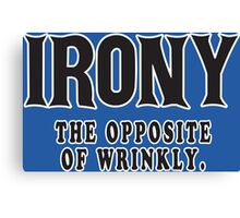 Irony The Opposite Of Wrinkly Funny Geek Nerd Canvas Print