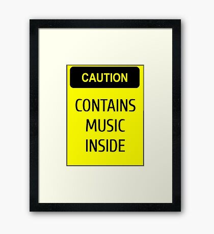 Caution - contains music inside Framed Print