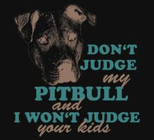 dont judge my pitbull and i won't judge your kids by hottehue
