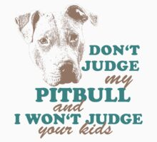 dont judge my pitbull and i won't judge your kids Kids Clothes
