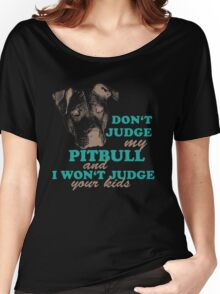 dont judge my pitbull and i won't judge your kids Women's Relaxed Fit T-Shirt