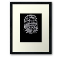 evil will triumph because good is dumb Framed Print