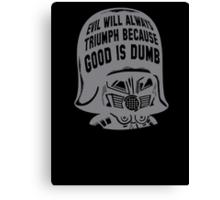 evil will triumph because good is dumb Canvas Print