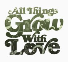 All things grow with love by Boogiemonst