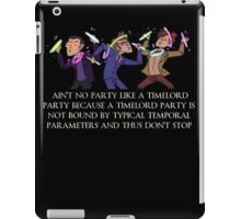 Aint no party like a timelord party! iPad Case/Skin