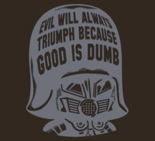 evil will triumph because good is dumb by vellond