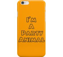 I'm A Party Animal iPhone Case/Skin